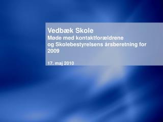 Vedbæk Skole Møde med kontaktforældrene  og Skolebestyrelsens årsberetning for 2009 17. maj 2010