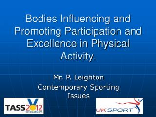 Bodies Influencing and Promoting Participation and Excellence in Physical Activity.