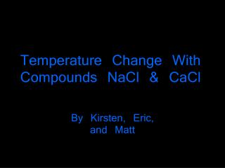 Temperature Change With Compounds NaCl & CaCl