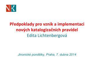 Předpoklady pro vznik  a implementaci nových  katalogizačních pravidel Edita  Lichtenbergová