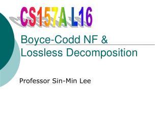 Boyce-Codd NF  Lossless Decomposition