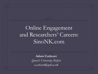 Online Engagement and Researchers �  Careers: SinoNK