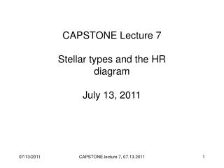 CAPSTONE Lecture 7 Stellar types and the HR diagram July 13, 2011