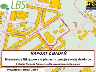 RAPORT Z BADAŃ Mieszkańcy Nikiszowca o planach rozwoju swojej dzielnicy