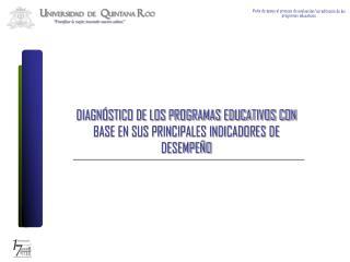 DIAGNÓSTICO DE LOS PROGRAMAS EDUCATIVOS CON BASE EN SUS PRINCIPALES INDICADORES DE DESEMPEÑO