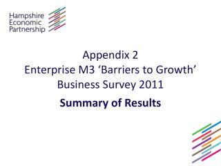 Appendix 2 Enterprise M3 'Barriers to Growth'  Business Survey 2011