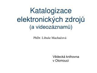Katalogizace elektronických zdrojů  (a videozáznamů)