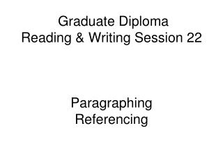 Graduate Diploma Reading & Writing Session 22 Paragraphing Referencing