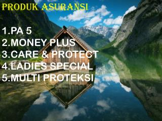 PRODUK ASURANSI 1.PA 5 2.MONEY PLUS 3.CARE & PROTECT 4.LADIES SPECIAL 5.MULTI PROTEKSI