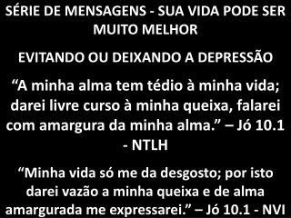 SÉRIE DE MENSAGENS - SUA VIDA PODE SER MUITO MELHOR EVITANDO  OU DEIXANDO A DEPRESSÃO