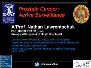 A/Prof  Nathan Lawrentschuk PhD, MB BS, FRACS (Urol) Urological Surgeon & Urologic Oncologist