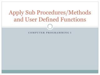 Apply  Sub Procedures/Methods  and  User Defined Functions