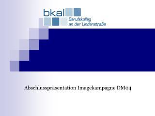 Abschlusspräsentation Imagekampagne DM04