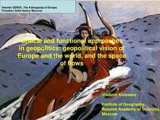 Vladimir Kolossov Institut e of  Geography,  Russian Academy of Sciences, Moscow