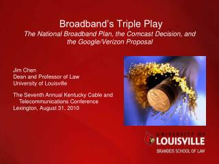 Jim Chen Dean and Professor of Law University of Louisville The Seventh Annual Kentucky Cable and
