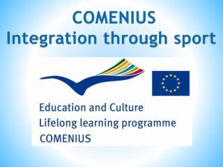 COMENIUS Integration  through  sport