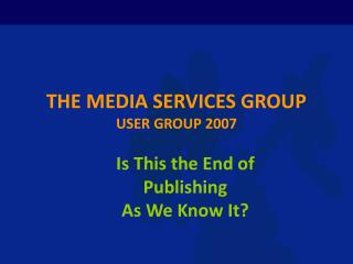 THE MEDIA SERVICES GROUP USER GROUP 2007