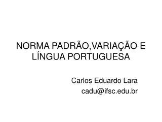 NORMA PADRÃO,VARIAÇÃO E LÍNGUA PORTUGUESA
