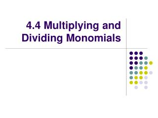4.4 Multiplying and Dividing Monomials