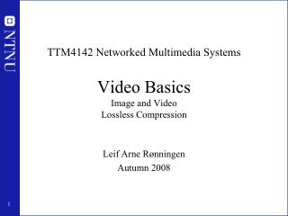 TTM4142 Networked Multimedia Systems Video Basics Image and Video Lossless Compression