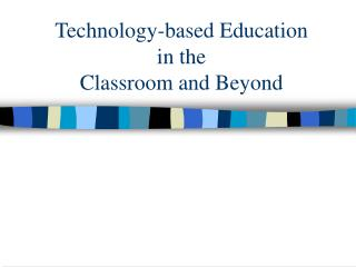 Technology-based Education  in the  Classroom and Beyond