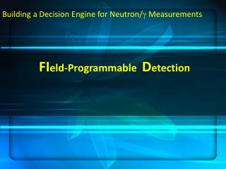 Building a Decision Engine for  Neutron/ g Measurements