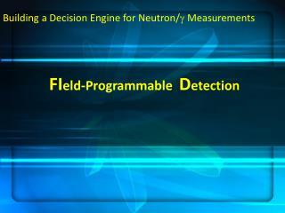 Building a Decision Engine for  Neutron/ g Measurements