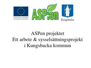 ASPen projektet Ett arbete & sysselsättningsprojekt  i Kungsbacka kommun