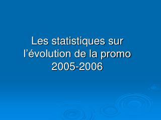 Les statistiques sur l'évolution de la promo 2005-2006