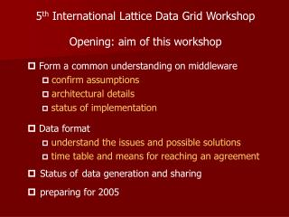 5 th  International Lattice Data Grid Workshop Opening: aim of this workshop