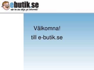 Välkomna! till e-butik.se