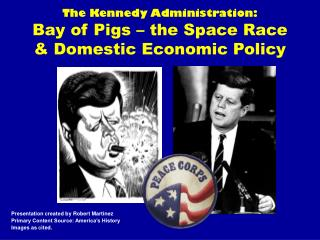 The Kennedy Administration: Bay of Pigs – the Space Race & Domestic Economic Policy