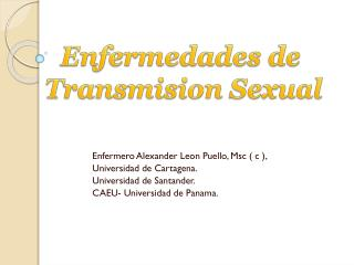 Enfermero  Alexander Leon  Puello ,  Msc  ( c ),  Universidad de Cartagena.