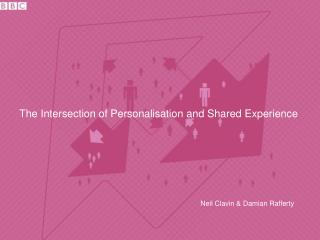 The Intersection of Personalisation and Shared Experience