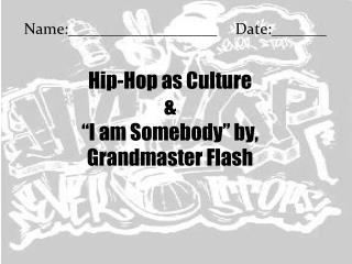 """Hip-Hop as Culture &  """"I am Somebody"""" by, Grandmaster Flash"""