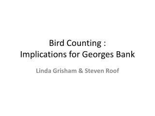 Bird Counting : Implications for Georges Bank
