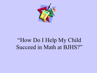 """How Do I Help My Child Succeed in Math at BJHS?"""