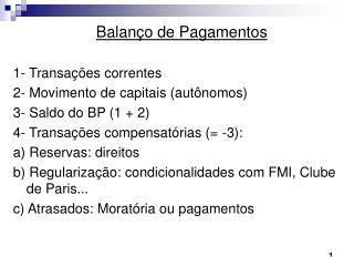 Balan�o de Pagamentos 1- Transa��es correntes 2- Movimento de capitais (aut�nomos)
