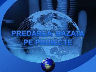 PREDAREA  BAZATA  PE PROIECTE