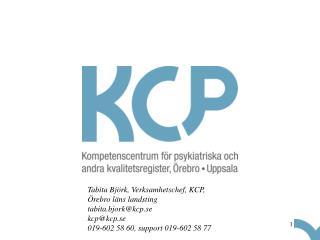 Tabita Björk, Verksamhetschef, KCP,  Örebro läns landsting tabita.bjork@kcp.se   kcp@kcp.se