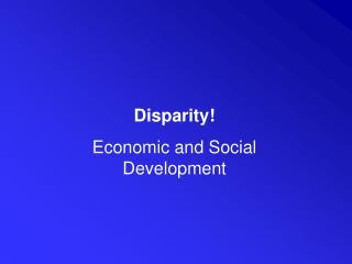 Disparity! Economic and Social Development