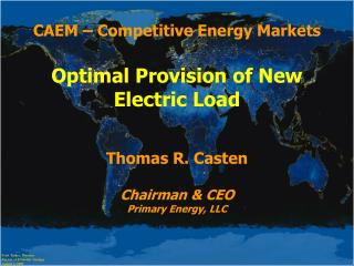 CAEM – Competitive Energy Markets Optimal Provision of New Electric Load Thomas R. Casten