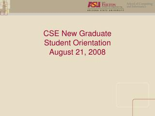 CSE New Graduate  Student Orientation August 21, 2008