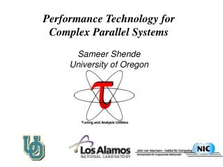 Performance Technology for Complex Parallel Systems Sameer Shende University of Oregon