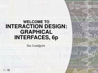 WELCOME TO INTERACTION DESIGN: GRAPHICAL INTERFACES, 6p