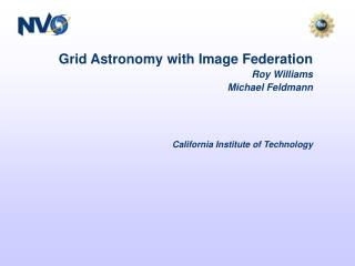 Grid Astronomy with Image Federation  Roy Williams Michael Feldmann