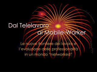 Dal Telelavoro  al Mobile-Worker