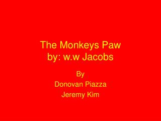 The Monkeys Paw by: w.w Jacobs