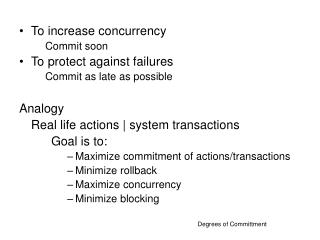 To increase concurrency 	Commit soon To protect against failures 	Commit as late as possible