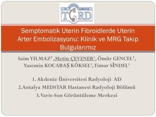 Semptomatik Uterin Fibroidlerde Uterin  Arter  Embolizasyonu : Klinik ve MRG Takip Bulgularımız